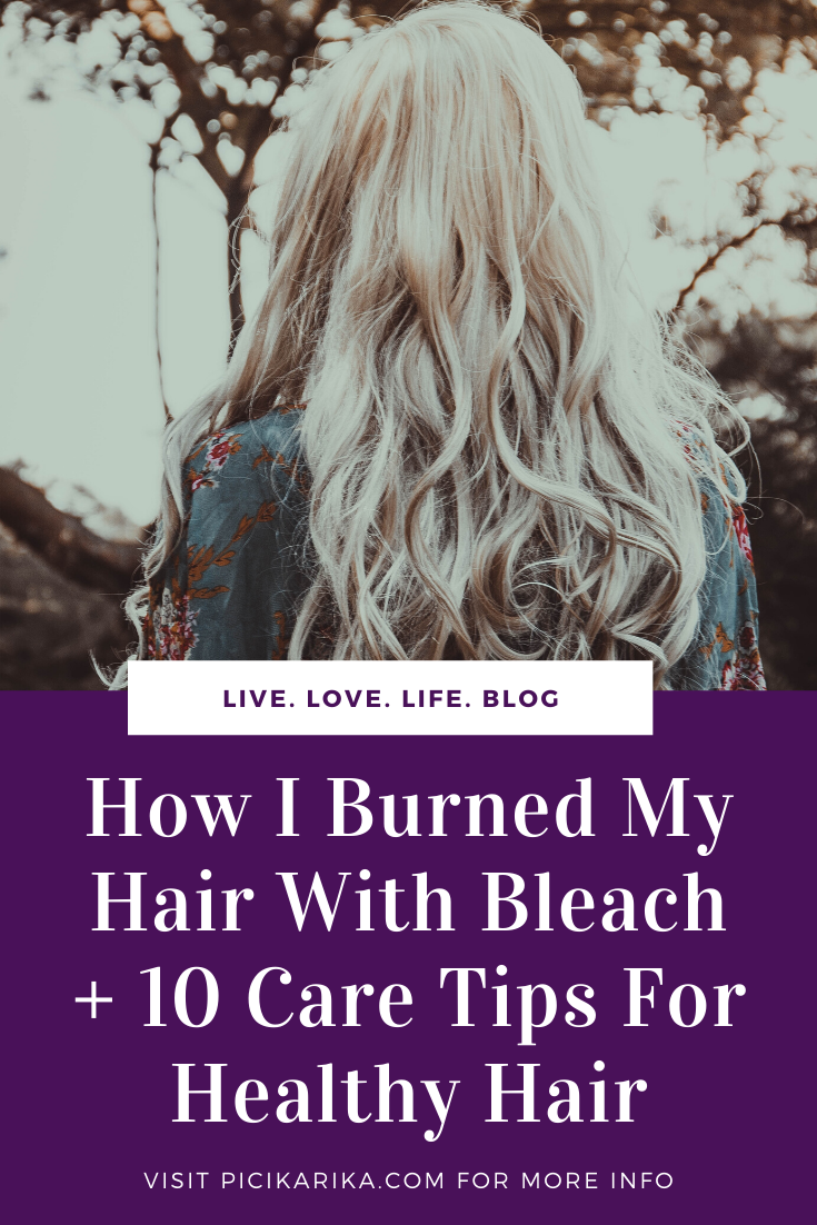 How I Burned My Hair With Bleach + 10 Care Tips For Healthy Hair
